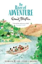The River of Adventure ebook by Enid Blyton