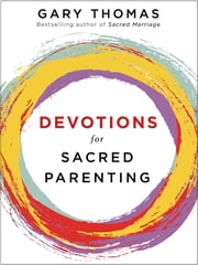 Devotions for Sacred Parenting ebook by Gary L. Thomas