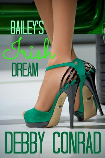 Bailey's Irish Dream ebook by DEBBY CONRAD