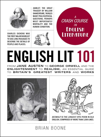 English Lit 101 - From Jane Austen to George Orwell and the Enlightenment to Realism, an essential guide to Britain's greatest writers and works ebook by Brian Boone
