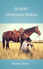 Almost Hopeless Horse ebook by Kathryn Judson