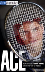 Ace - How Tennis Star Milos Raonic Served His Way to the Top ebook by Oakland Ross