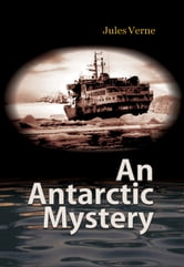 An Antarctic Mystery - 100% Pure Adrenaline ebook by Jules Verne