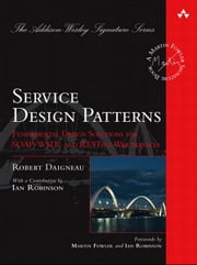 Service Design Patterns - Fundamental Design Solutions for SOAP/WSDL and RESTful Web Services ebook by Robert Daigneau