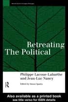 Retreating the Political ebook by Phillippe Lacoue-Labarthe, Jean-Luc Nancy