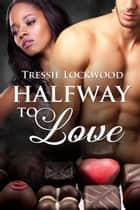 Halfway to Love 電子書 by Tressie Lockwood