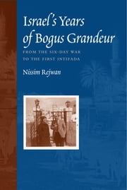 Israel's Years of Bogus Grandeur - From the Six-Day War to the First Intifada ebook by Nissim Rejwan