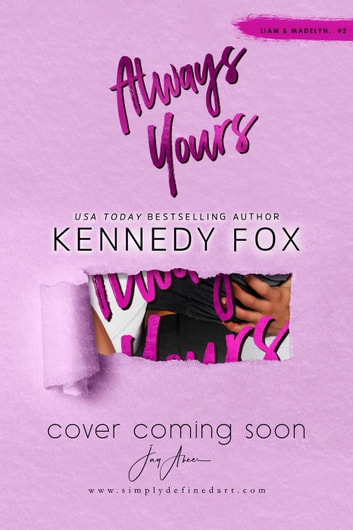Always Yours (Liam & Madelyn, #2) - Roommate Duet Series, #6 ebook by Kennedy Fox