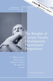 The Breadth of Current Faculty Development: Practitioners' Perspectives - Teaching and Learning, Number 133 ebook by C. William McKee,Mitzy Johnson,William F. Ritchie,W. Mark Tew