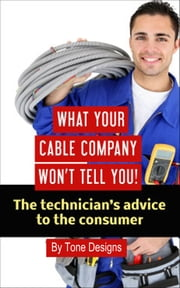 What Your Cable Company Won't Tell You ebook by Tone Designs