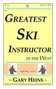 The GREATEST SKI INSTRUCTOR In the West ebook by Heins, Gary Lee