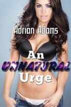 An Unnatural Urge ebook by Adrian Adams