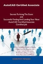 AutoCAD Certified Associate Secrets To Acing The Exam and Successful Finding And Landing Your Next AutoCAD Certified Associate Certified Job ebook by Mendez Dorothy