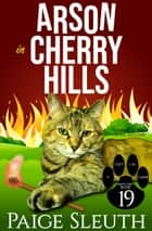 Arson in Cherry Hills - A Small-Town Crime Mystery ebook by Paige Sleuth