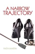 A Narrow Trajectory ebook by Faith Martin