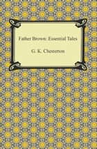 Father Brown: Essential Tales ebook by G. K. Chesterton