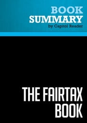 Summary of The FairTax Book: Saying Goodbye to the Income Tax and the IRS - Neal Boortz and John Linder ebook by Capitol Reader