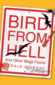 Bird From Hell - And Other Mega Fauna ebook by Gerald McIsaac