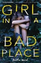 Girl in a Bad Place ebook by Kaitlin Ward