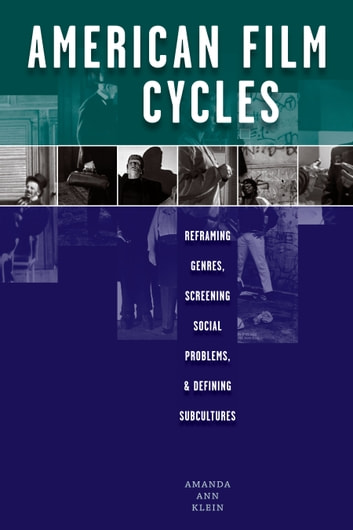 American Film Cycles - Reframing Genres, Screening Social Problems, and Defining Subcultures ebook by Amanda Ann Klein