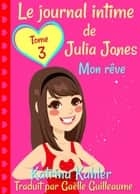 Le journal intime de Julia Jones Tome 3 Mon rêve ebook by Katrina Kahler