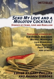 Send My Love and a Molotov Cocktail! - Stories of Crime, Love and Rebellion ebook by Gary Phillips,Andrea Gibbons
