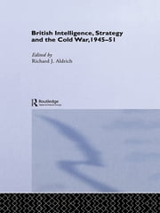 British Intelligence, Strategy and the Cold War, 1945-51 ebook by Richard J. Aldrich