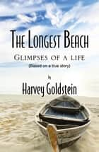 The Longest Beach Glimpses of A Life ebook by Harvey Goldstein