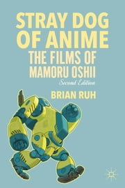 Stray Dog of Anime - The Films of Mamoru Oshii ebook by Brian Ruh