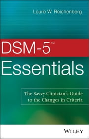 DSM-5 Essentials - The Savvy Clinician's Guide to the Changes in Criteria ebook by Lourie W. Reichenberg