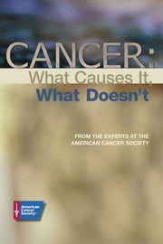 Cancer: What Causes It, What Doesn't ebook by American Cancer Society