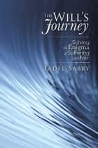 The Will's Journey - Solving the Enigma of Suffering and Fear ebook by Fadel Sabry