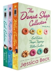 The Donut Shop Collection, Books 4-6 - Evil Eclairs; Tragic Toppings; Killer Crullers ebook by Jessica Beck