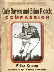 Gale Sayers and Brian Piccolo: Compassion ebook by Fritz Knapp