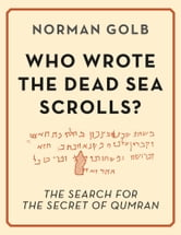 Who Wrote the Dead Sea Scrolls? ebook by Norman Golb