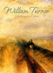 William Turner: Masterpieces in Colour ebook by Maria Tsaneva
