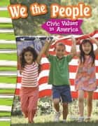 We the People: Civic Values in America ebook by Kelly Rodgers