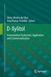 D-Xylitol - Fermentative Production, Application and Commercialization ebook by Silvio Silvério da Silva,Anuj Kumar Chandel