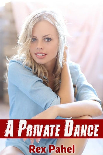 A Private Dance ebook by Rex Pahel