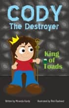 Cody the Destroyer, King of Toads ebook by Miranda Hardy