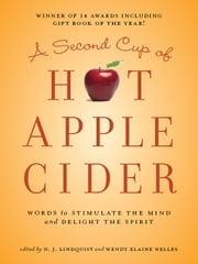 A Second Cup of Hot Apple Cider - Words to Stimulate the Mind and Delight the Spirit – Stories of Hope and Encouragement ebook by Edited by N. J. Lindquist and Wendy Elaine Nelles