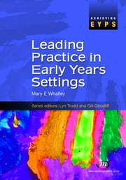 Leading Practice in Early Years Settings ebook by Mrs Mary Whalley,Dilys Wilson,Shirley Allen