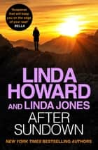 After Sundown - an irresistibly gripping romantic thriller ebook by Linda Howard, Linda Jones