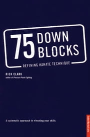 75 Down Blocks - Refining Karate Technique ebook by Rick Clark