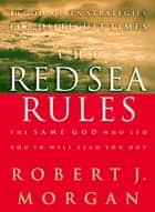 The Red Sea Rules - The Same God Who Led You In Will Lead You Out ebook by Robert Morgan