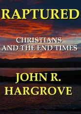 Raptured: Christians and the End Times ebook by John and Verna Hargrove