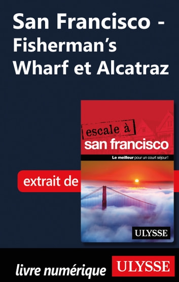 San Francisco - Fisherman's Wharf et Alcatraz ebook by Alain Legault