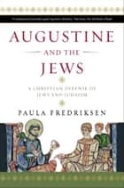 Augustine and the Jews ebook by Paula Fredriksen
