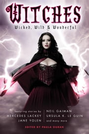 Witches: Wicked, Wild & Wonderful ebook by Paula Guran