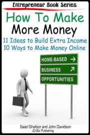 How to Make More Money 11 Ideas to Build Extra Income Plus 10 Ways to Make Money Online ebook by Saad Ghafoor,John Davidson